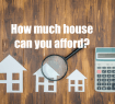 How much house can you afford?